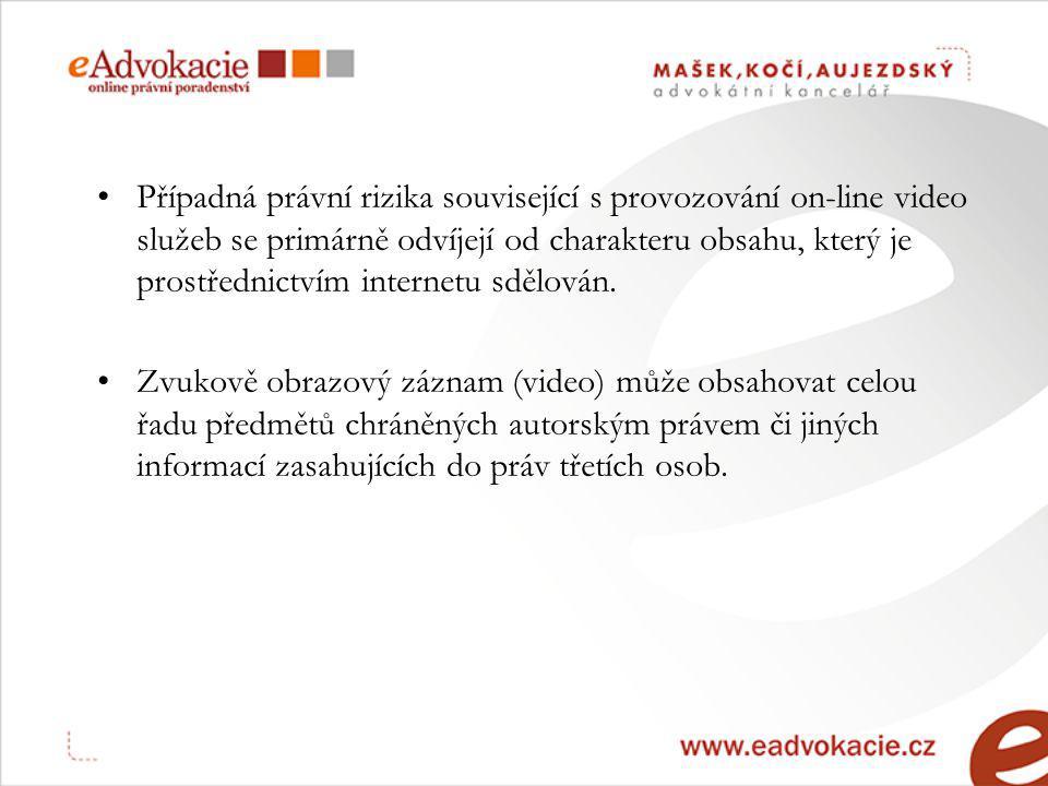 Případná právní rizika související s provozování on-line video služeb se primárně odvíjejí od charakteru obsahu, který je prostřednictvím internetu sdělován.