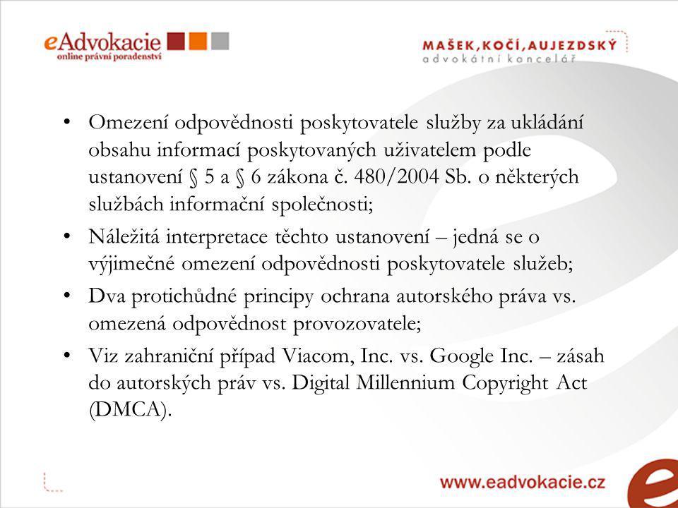 Omezení odpovědnosti poskytovatele služby za ukládání obsahu informací poskytovaných uživatelem podle ustanovení § 5 a § 6 zákona č.