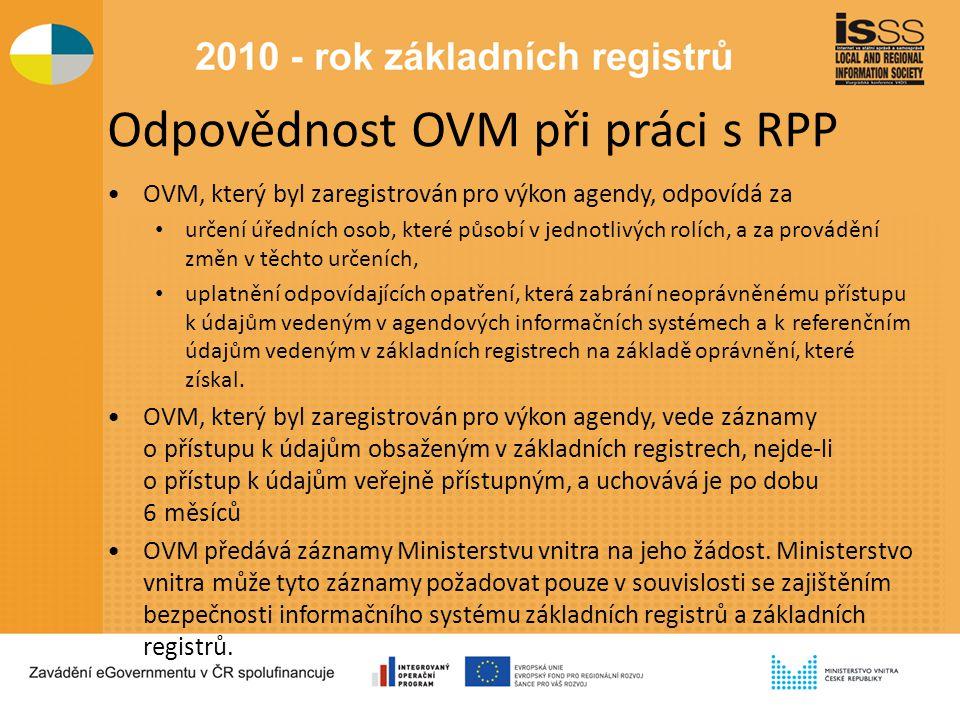 Odpovědnost OVM při práci s RPP OVM, který byl zaregistrován pro výkon agendy, odpovídá za určení úředních osob, které působí v jednotlivých rolích, a za provádění změn v těchto určeních, uplatnění odpovídajících opatření, která zabrání neoprávněnému přístupu k údajům vedeným v agendových informačních systémech a k referenčním údajům vedeným v základních registrech na základě oprávnění, které získal.