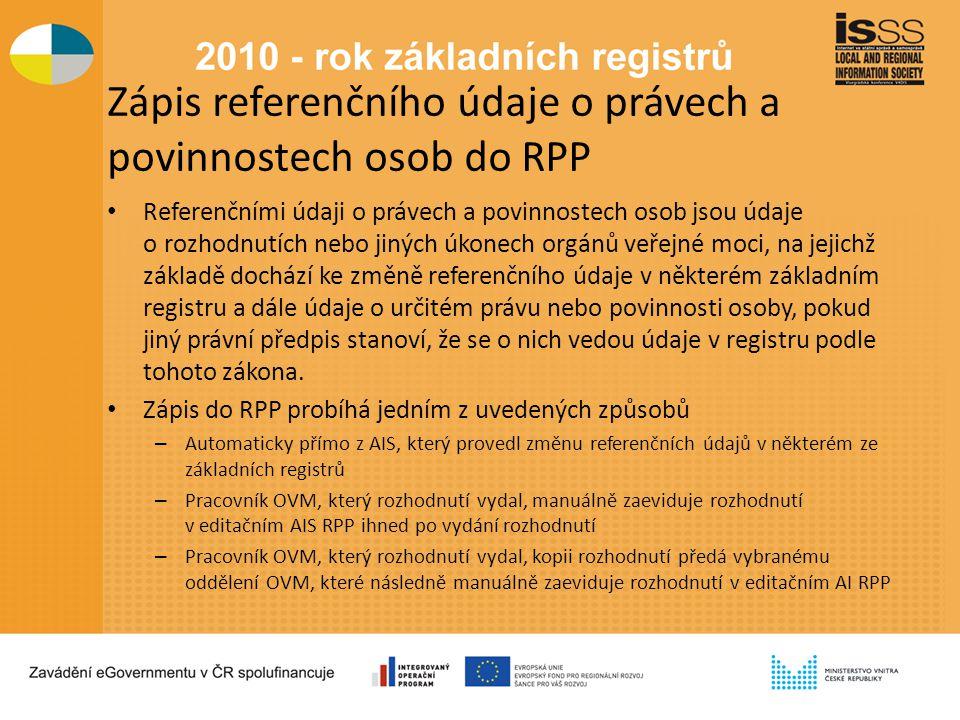 Zápis referenčního údaje o právech a povinnostech osob do RPP Referenčními údaji o právech a povinnostech osob jsou údaje o rozhodnutích nebo jiných úkonech orgánů veřejné moci, na jejichž základě dochází ke změně referenčního údaje v některém základním registru a dále údaje o určitém právu nebo povinnosti osoby, pokud jiný právní předpis stanoví, že se o nich vedou údaje v registru podle tohoto zákona.