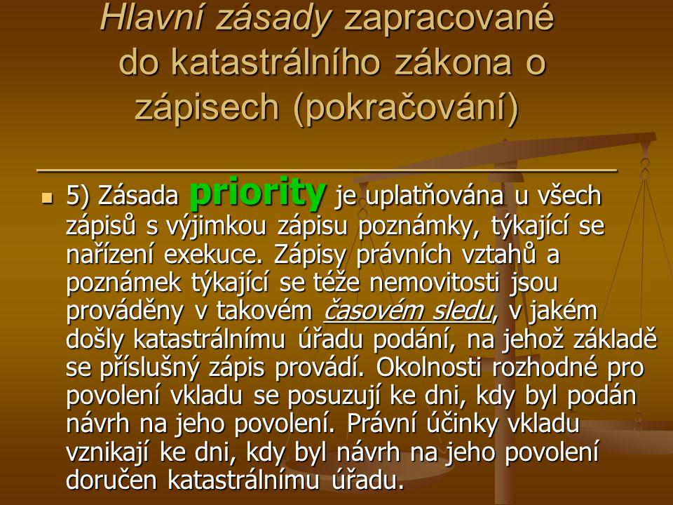 Hlavní zásady zapracované do katastrálního zákona o zápisech (pokračování) ____________________________ 5) Zásada priority je uplatňována u všech zápi