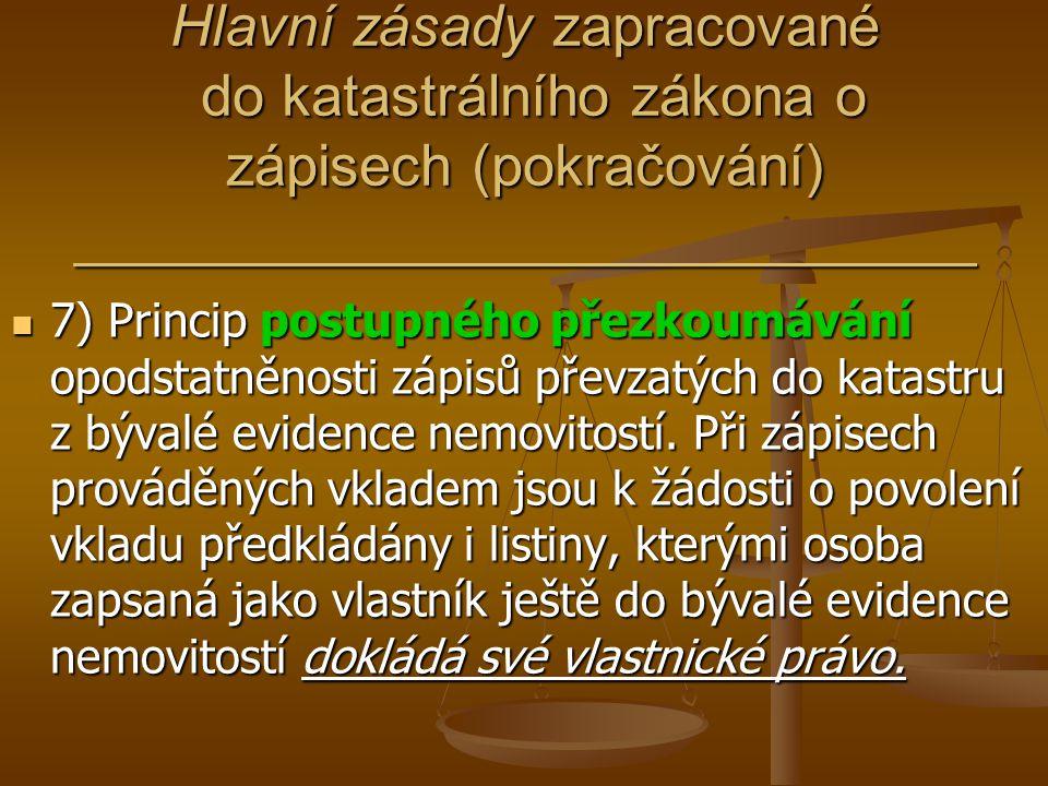Hlavní zásady zapracované do katastrálního zákona o zápisech (pokračování) ____________________________ 7) Princip postupného přezkoumávání opodstatně