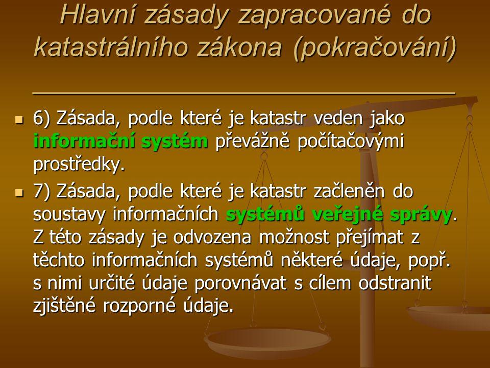 Hlavní zásady zapracované do katastrálního zákona (pokračování) ____________________________ 6) Zásada, podle které je katastr veden jako informační s