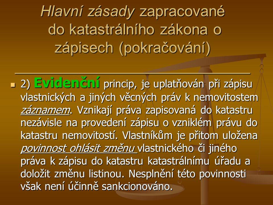 Hlavní zásady zapracované do katastrálního zákona o zápisech (pokračování) ____________________________ 2) Evidenční princip, je uplatňován při zápisu