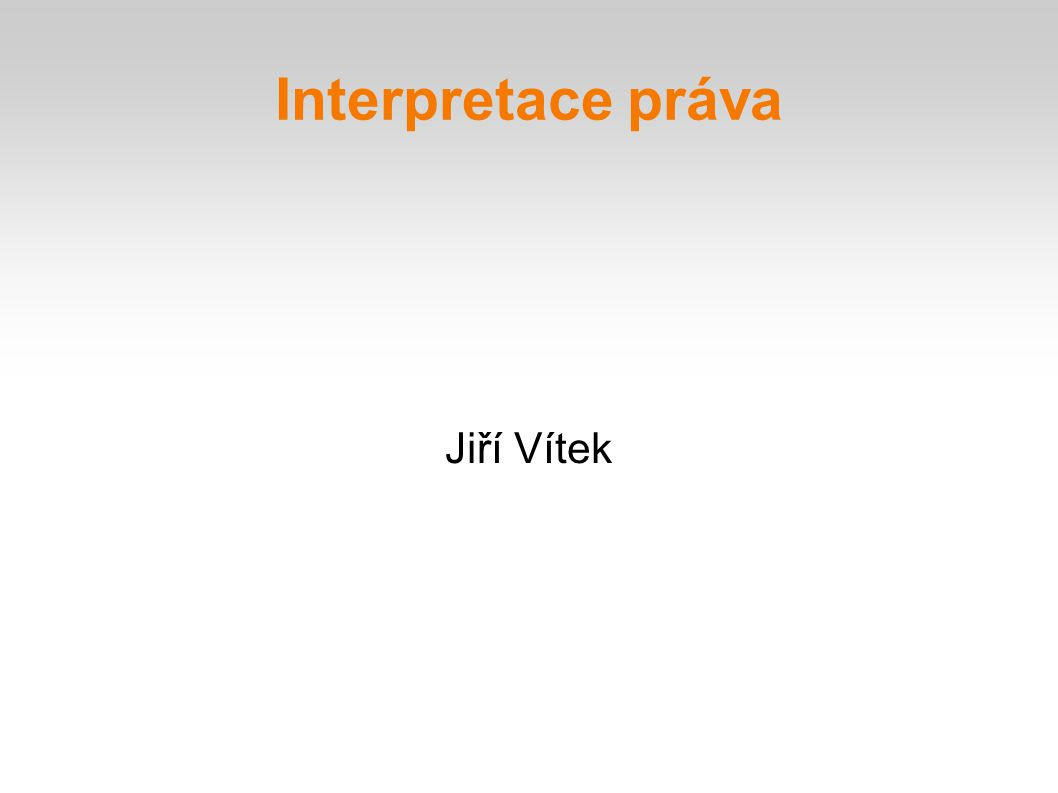Interpretace práva Jiří Vítek