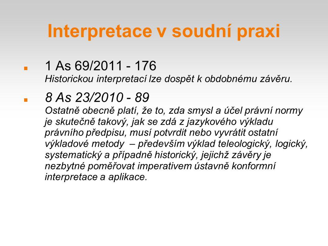 Interpretace v soudní praxi 1 As 69/2011 - 176 Historickou interpretací lze dospět k obdobnému závěru. 8 As 23/2010 - 89 Ostatně obecně platí, že to,