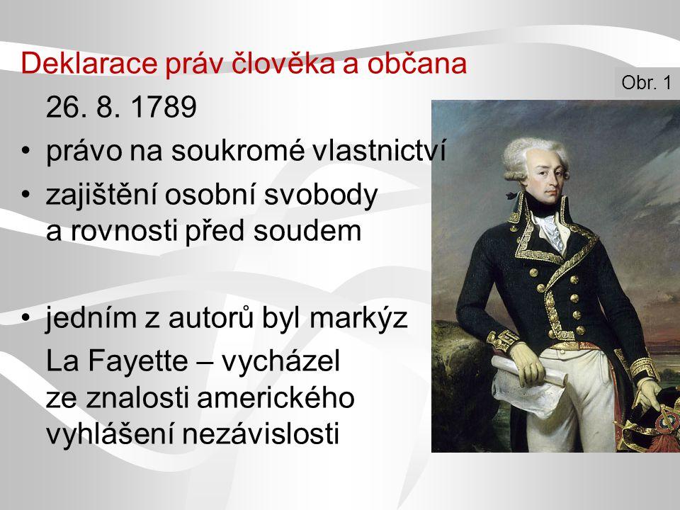 Deklarace práv člověka a občana 26. 8. 1789 právo na soukromé vlastnictví zajištění osobní svobody a rovnosti před soudem jedním z autorů byl markýz L