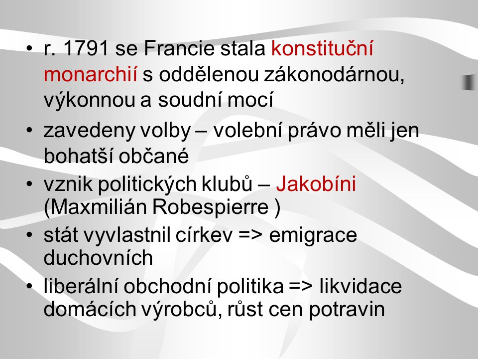 r. 1791 se Francie stala konstituční monarchií s oddělenou zákonodárnou, výkonnou a soudní mocí zavedeny volby – volební právo měli jen bohatší občané
