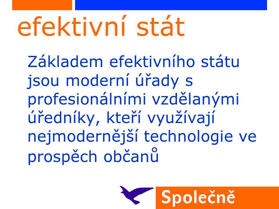 efektivní stát Základem efektivního státu jsou moderní úřady s profesionálními vzdělanými úředníky, kteří využívají nejmodernější technologie ve prosp
