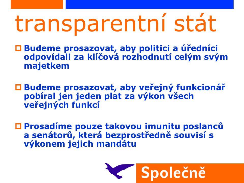 transparentní stát  Budeme prosazovat, aby politici a úředníci odpovídali za klíčová rozhodnutí celým svým majetkem  Budeme prosazovat, aby veřejný