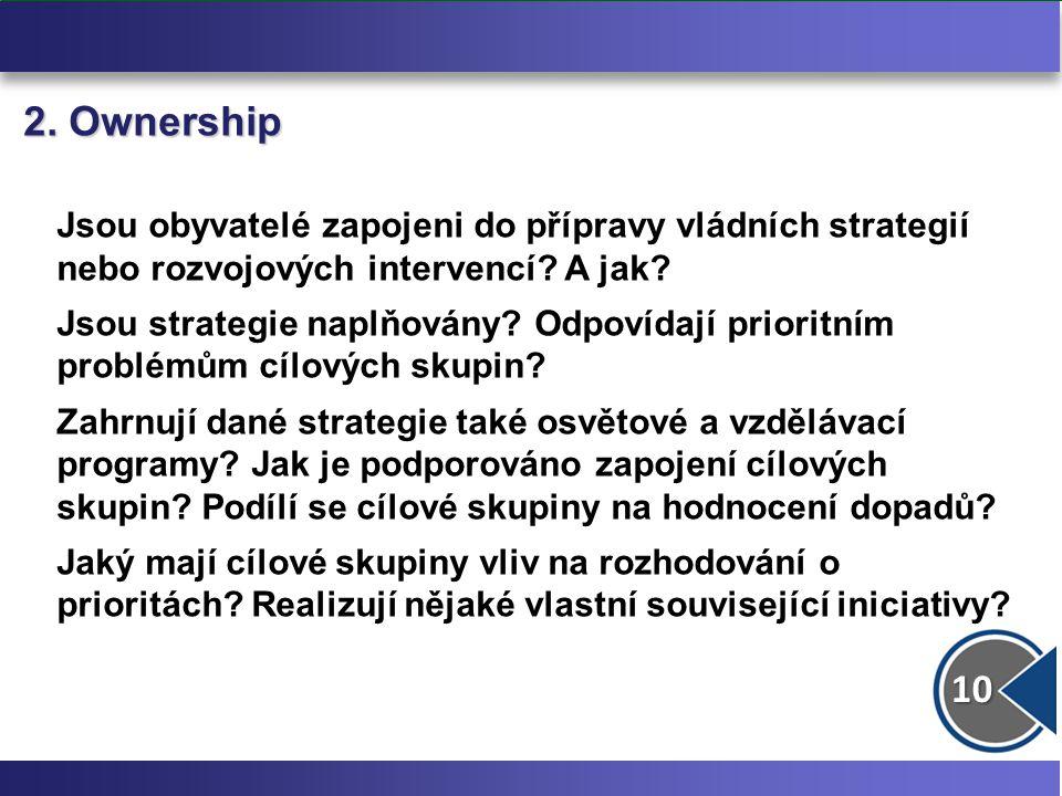 10 2. Ownership Jsou obyvatelé zapojeni do přípravy vládních strategií nebo rozvojových intervencí? A jak? Jsou strategie naplňovány? Odpovídají prior