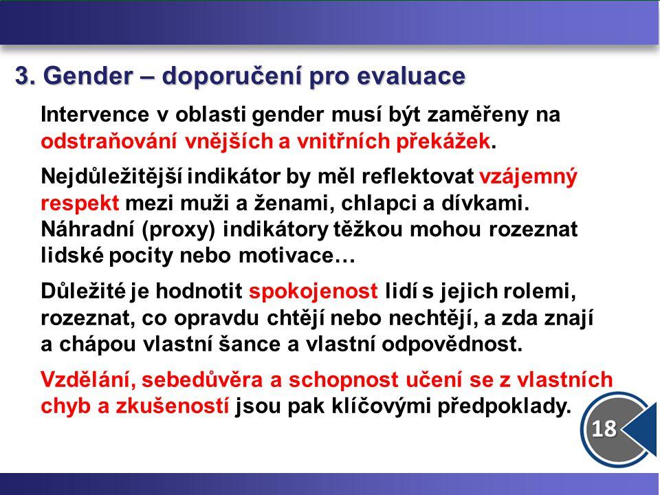 18 3. Gender – doporučení pro evaluace Intervence v oblasti gender musí být zaměřeny na odstraňování vnějších a vnitřních překážek. Nejdůležitější ind