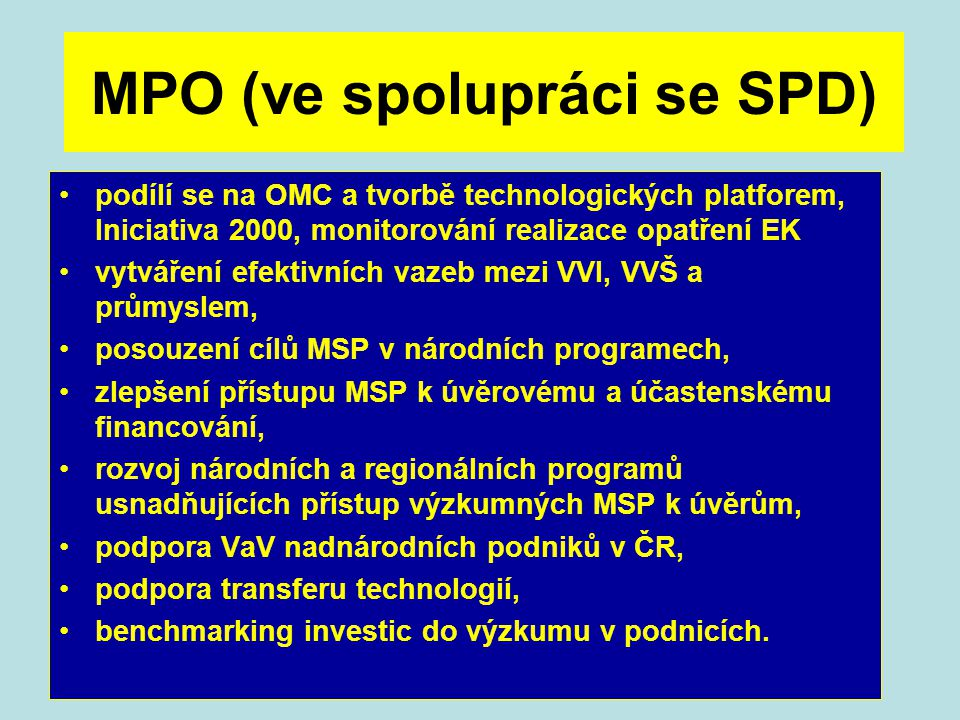 MPO (ve spolupráci se SPD) podílí se na OMC a tvorbě technologických platforem, Iniciativa 2000, monitorování realizace opatření EK vytváření efektivn