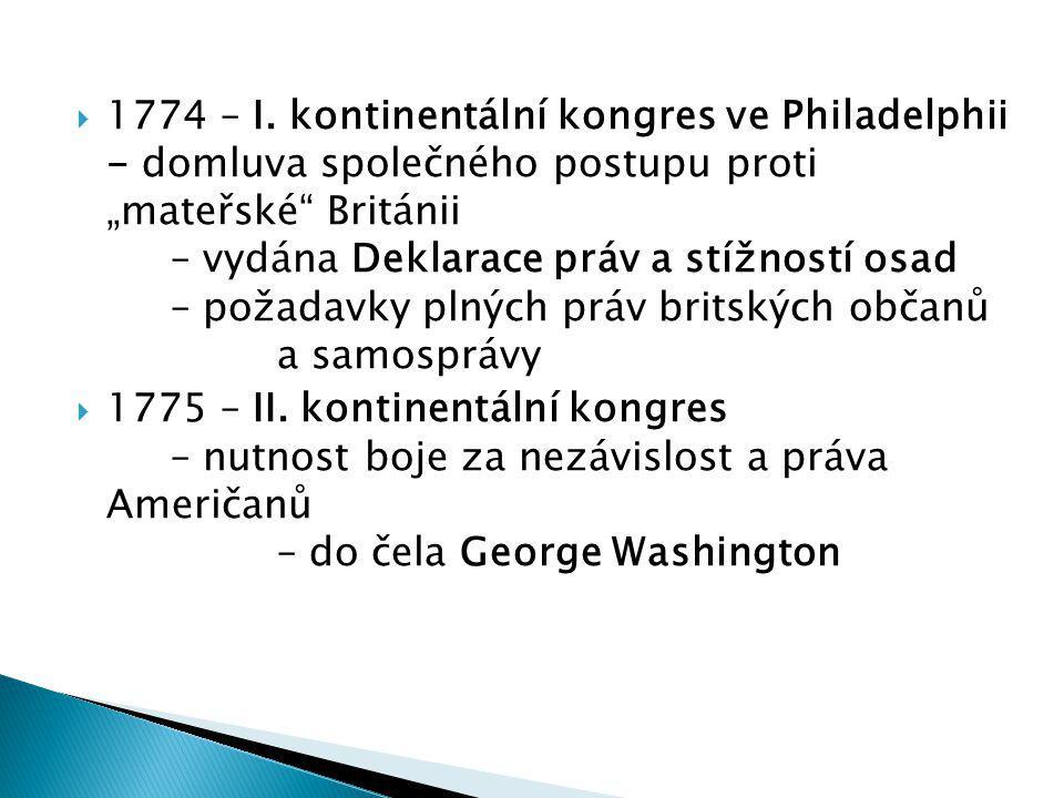 """ 1774 – I. kontinentální kongres ve Philadelphii - domluva společného postupu proti """"mateřské"""" Británii – vydána Deklarace práv a stížností osad – po"""