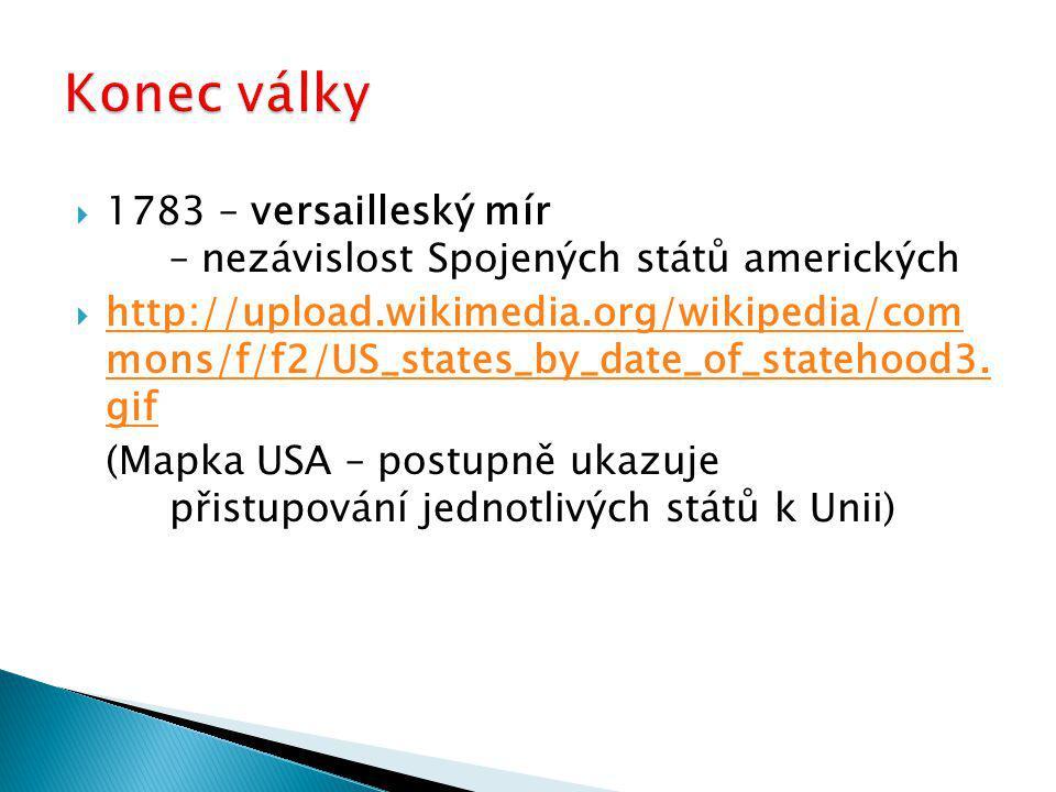  1783 – versailleský mír – nezávislost Spojených států amerických  http://upload.wikimedia.org/wikipedia/com mons/f/f2/US_states_by_date_of_statehoo