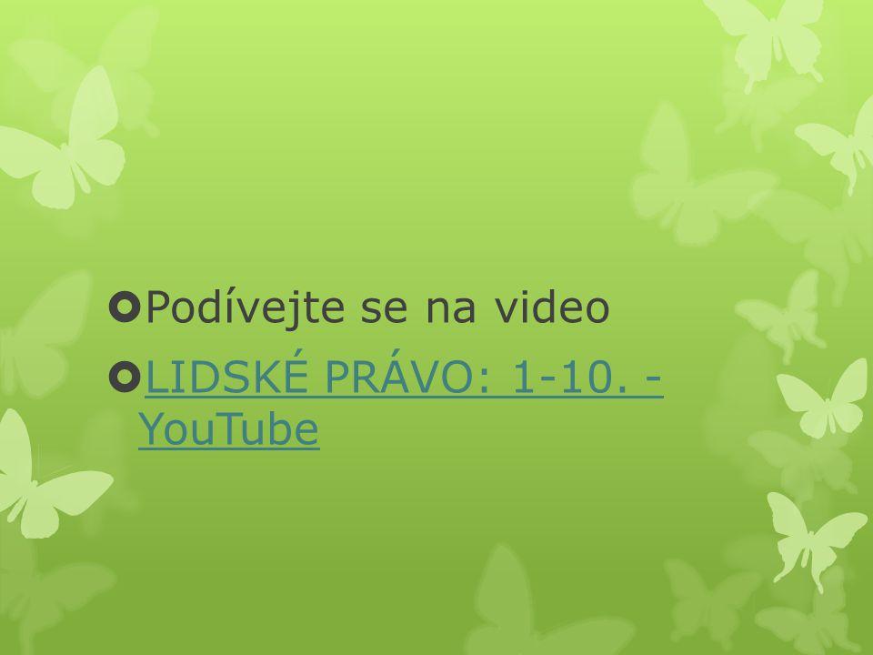  Podívejte se na video  LIDSKÉ PRÁVO: 1-10. - YouTube LIDSKÉ PRÁVO: 1-10. - YouTube