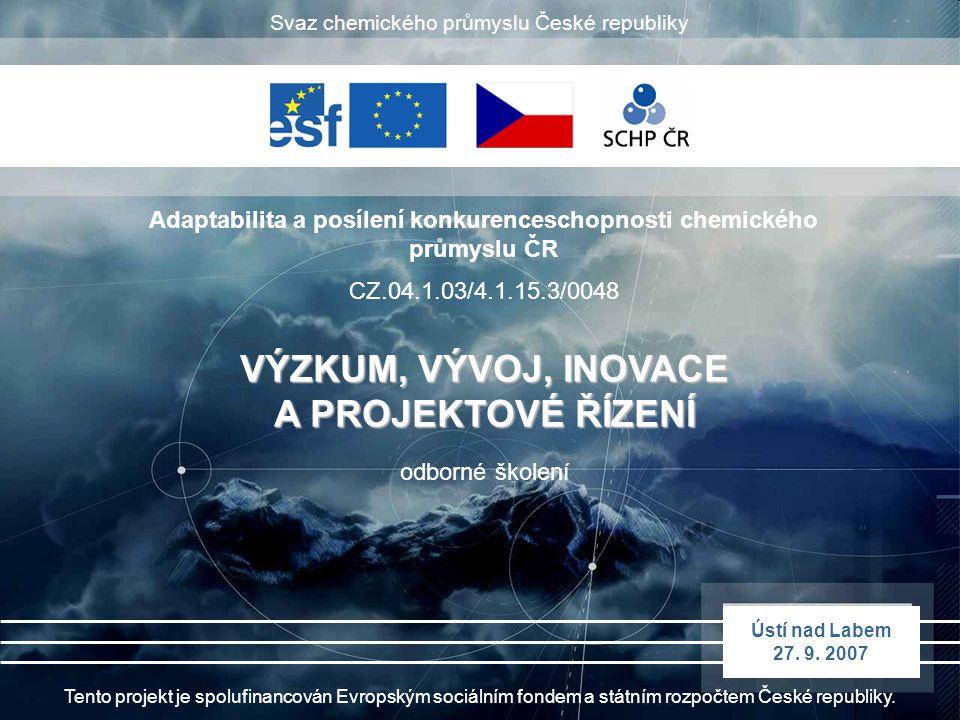 Tento projekt je spolufinancován Evropským sociálním fondem a státním rozpočtem České republiky. VÝZKUM, VÝVOJ, INOVACE A PROJEKTOVÉ ŘÍZENÍ odborné šk