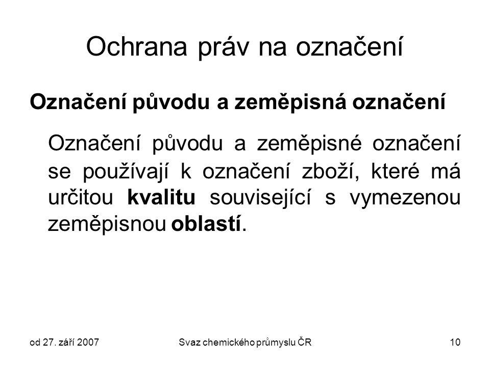od 27. září 2007Svaz chemického průmyslu ČR10 Ochrana práv na označení Označení původu a zeměpisná označení Označení původu a zeměpisné označení se po