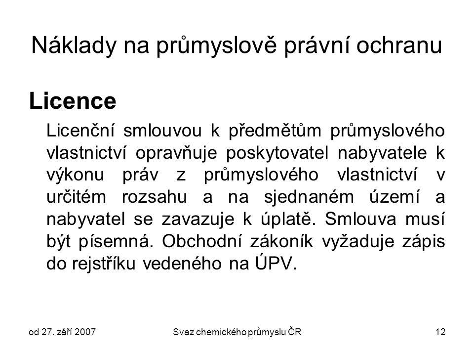 od 27. září 2007Svaz chemického průmyslu ČR12 Náklady na průmyslově právní ochranu Licence Licenční smlouvou k předmětům průmyslového vlastnictví opra