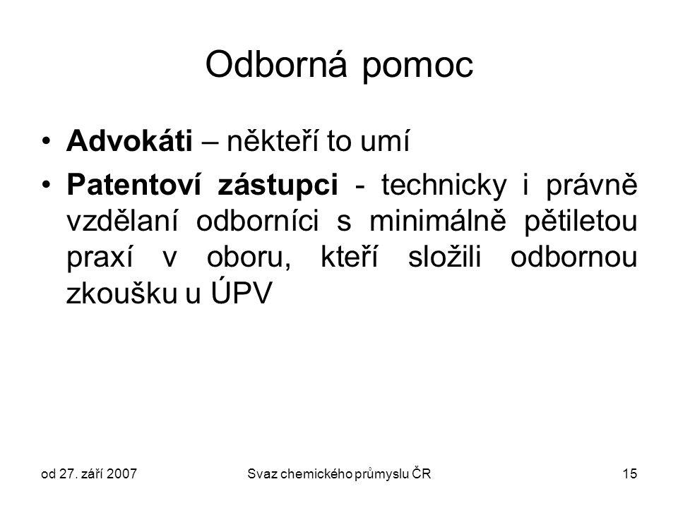 od 27. září 2007Svaz chemického průmyslu ČR15 Odborná pomoc Advokáti – někteří to umí Patentoví zástupci - technicky i právně vzdělaní odborníci s min