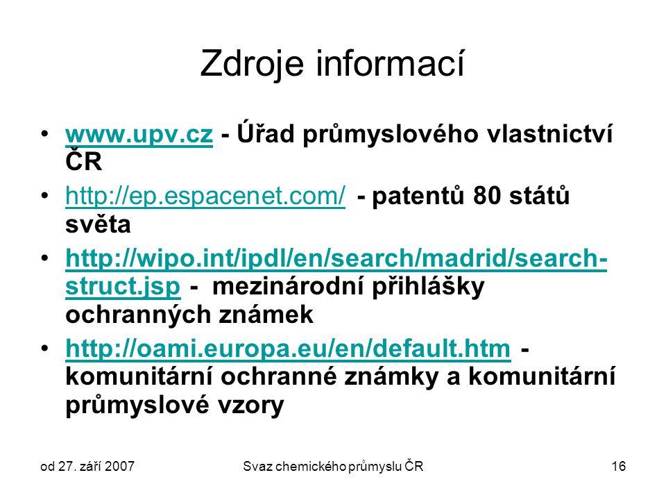 od 27. září 2007Svaz chemického průmyslu ČR16 Zdroje informací www.upv.cz - Úřad průmyslového vlastnictví ČRwww.upv.cz http://ep.espacenet.com/ - pate