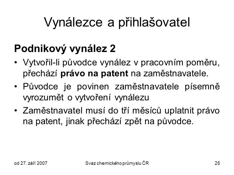 od 27. září 2007Svaz chemického průmyslu ČR25 Vynálezce a přihlašovatel Podnikový vynález 2 Vytvořil-li původce vynález v pracovním poměru, přechází p