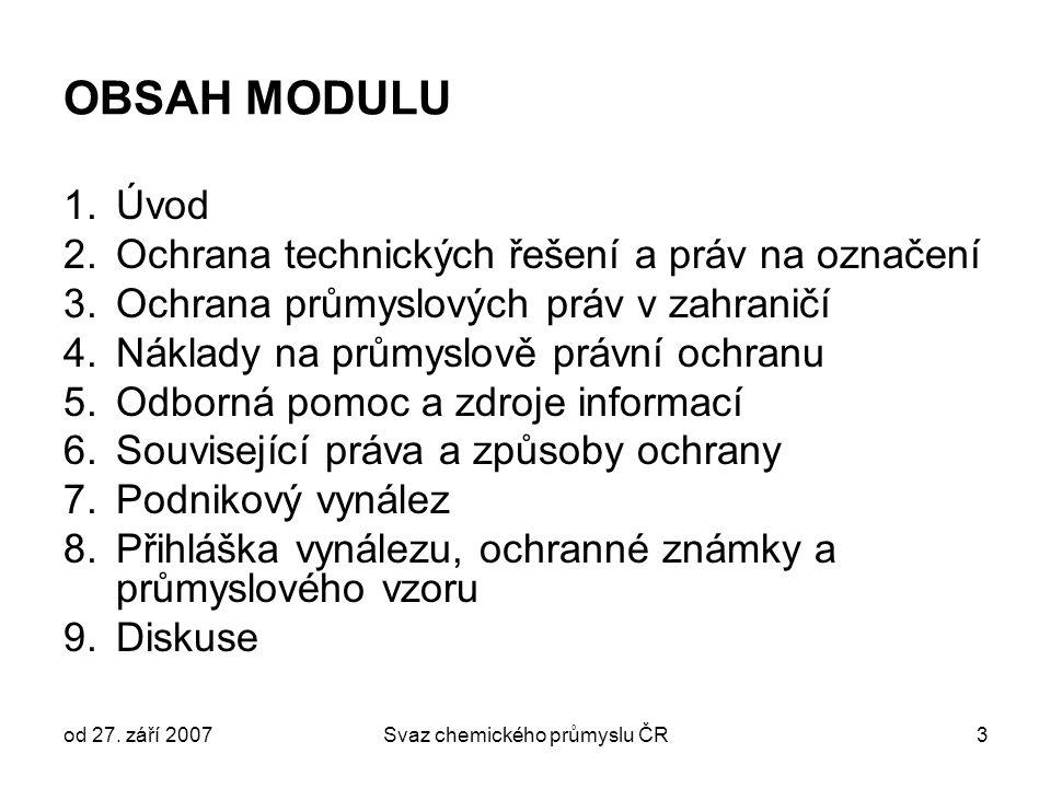 od 27. září 2007Svaz chemického průmyslu ČR3 OBSAH MODULU 1.Úvod 2.Ochrana technických řešení a práv na označení 3.Ochrana průmyslových práv v zahrani