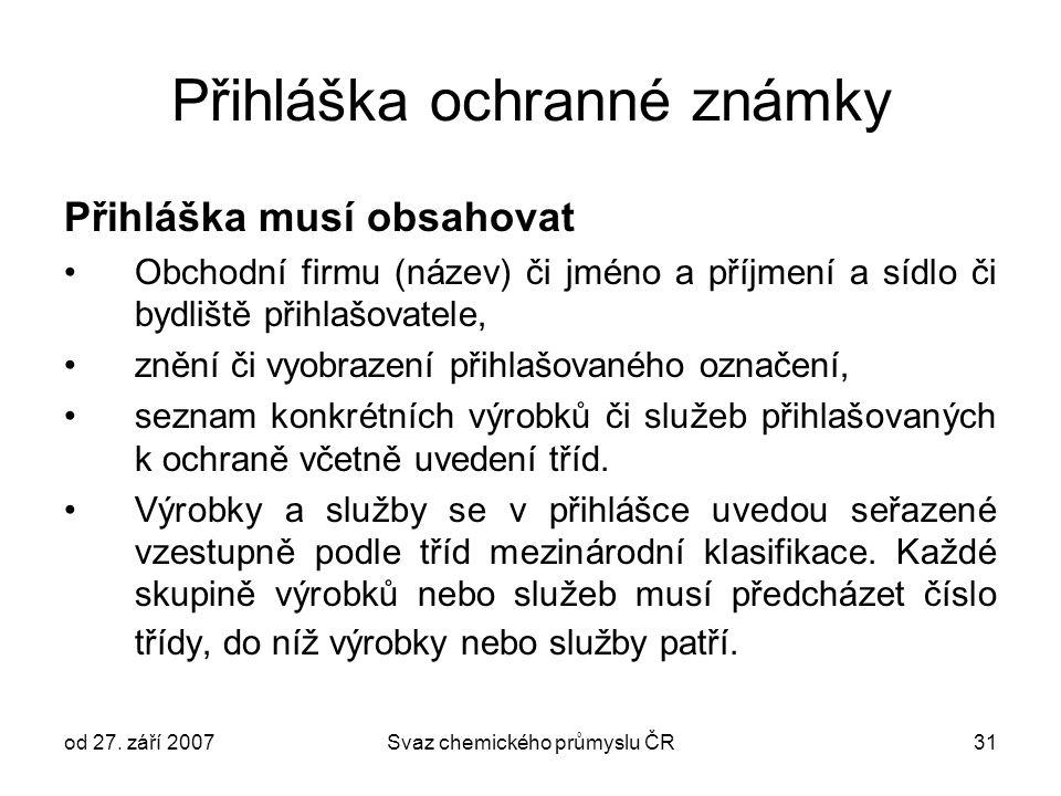 od 27. září 2007Svaz chemického průmyslu ČR31 Přihláška ochranné známky Přihláška musí obsahovat Obchodní firmu (název) či jméno a příjmení a sídlo či