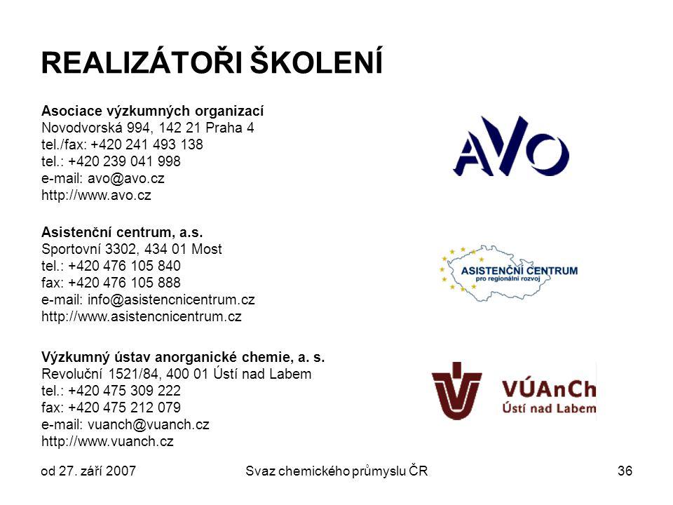 od 27. září 2007Svaz chemického průmyslu ČR36 REALIZÁTOŘI ŠKOLENÍ Asociace výzkumných organizací Novodvorská 994, 142 21 Praha 4 tel./fax: +420 241 49