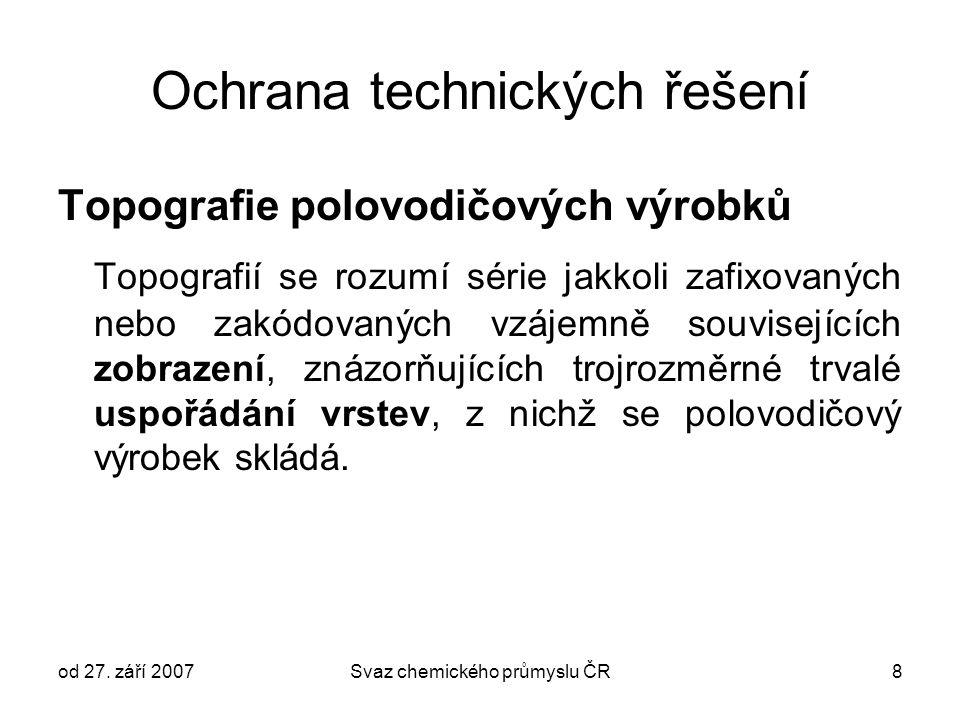 od 27. září 2007Svaz chemického průmyslu ČR8 Ochrana technických řešení Topografie polovodičových výrobků Topografií se rozumí série jakkoli zafixovan