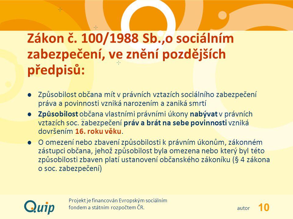 10 autor Projekt je financován Evropským sociálním fondem a státním rozpočtem ČR. Zákon č. 100/1988 Sb.,o sociálním zabezpečení, ve znění pozdějších p