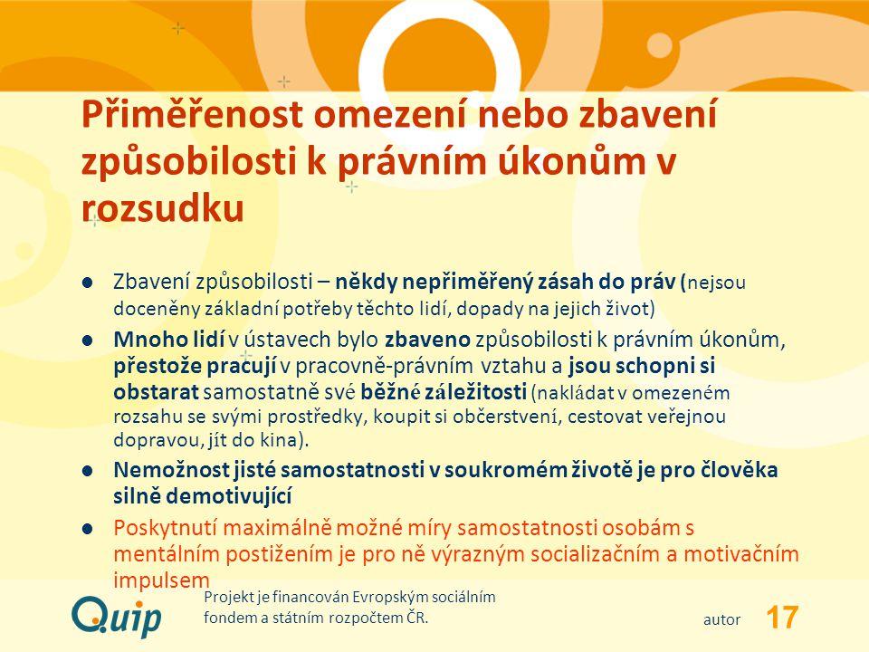 17 autor Projekt je financován Evropským sociálním fondem a státním rozpočtem ČR. Přiměřenost omezení nebo zbavení způsobilosti k právním úkonům v roz