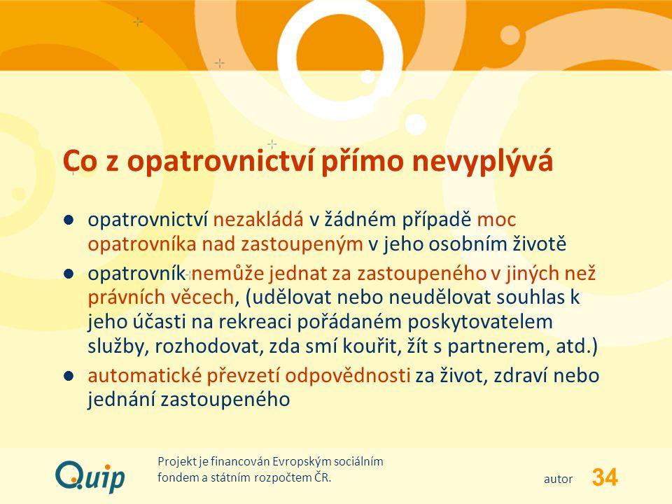 34 autor Projekt je financován Evropským sociálním fondem a státním rozpočtem ČR. Co z opatrovnictví přímo nevyplývá opatrovnictví nezakládá v žádném