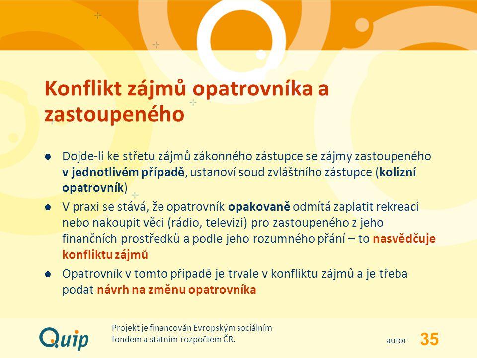 35 autor Projekt je financován Evropským sociálním fondem a státním rozpočtem ČR. Konflikt zájmů opatrovníka a zastoupeného Dojde-li ke střetu zájmů z