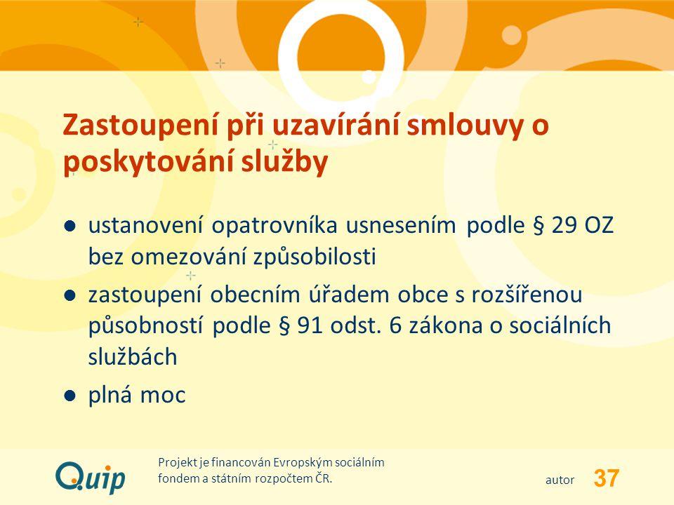 37 autor Projekt je financován Evropským sociálním fondem a státním rozpočtem ČR. Zastoupení při uzavírání smlouvy o poskytování služby ustanovení opa
