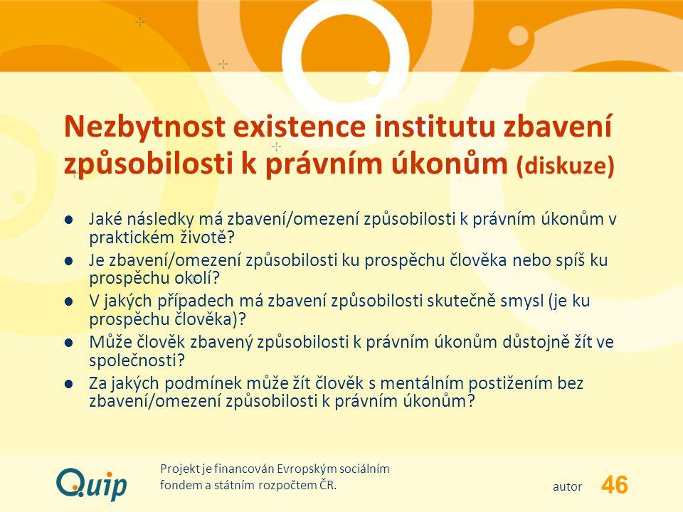 46 autor Projekt je financován Evropským sociálním fondem a státním rozpočtem ČR. Nezbytnost existence institutu zbavení způsobilosti k právním úkonům