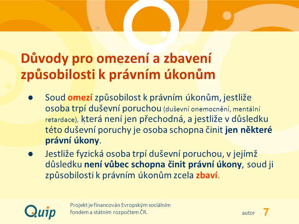7 autor Projekt je financován Evropským sociálním fondem a státním rozpočtem ČR. Důvody pro omezení a zbavení způsobilosti k právním úkonům Soud omezí