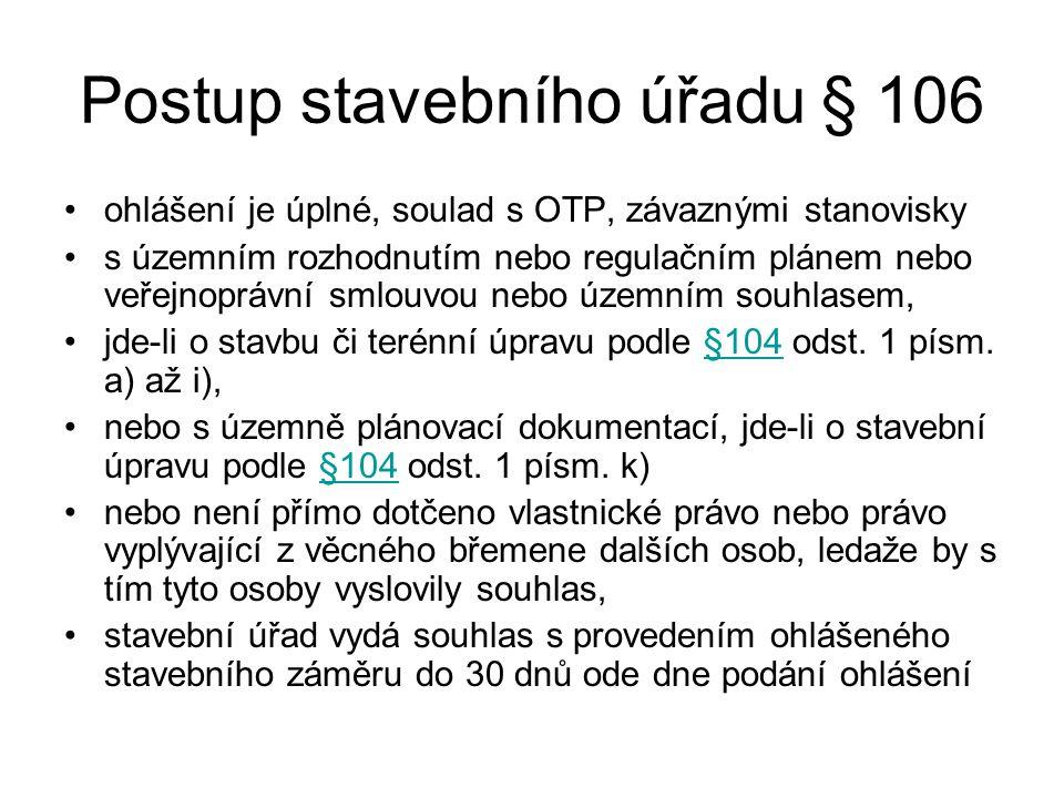 Postup stavebního úřadu § 106 ohlášení je úplné, soulad s OTP, závaznými stanovisky s územním rozhodnutím nebo regulačním plánem nebo veřejnoprávní smlouvou nebo územním souhlasem, jde-li o stavbu či terénní úpravu podle §104 odst.