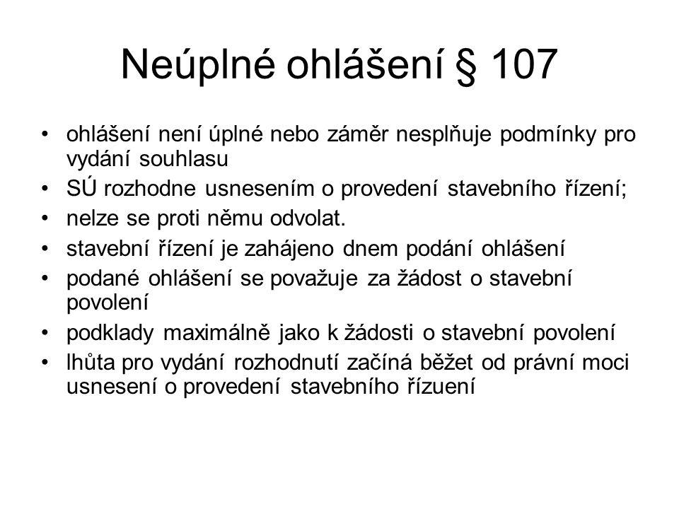 Neúplné ohlášení § 107 ohlášení není úplné nebo záměr nesplňuje podmínky pro vydání souhlasu SÚ rozhodne usnesením o provedení stavebního řízení; nelze se proti němu odvolat.