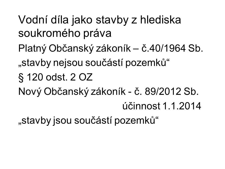 Vodní díla jako stavby z hlediska soukromého práva Platný Občanský zákoník – č.40/1964 Sb.