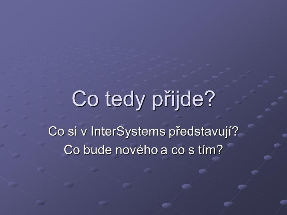 Co tedy přijde? Co si v InterSystems představují? Co bude nového a co s tím?