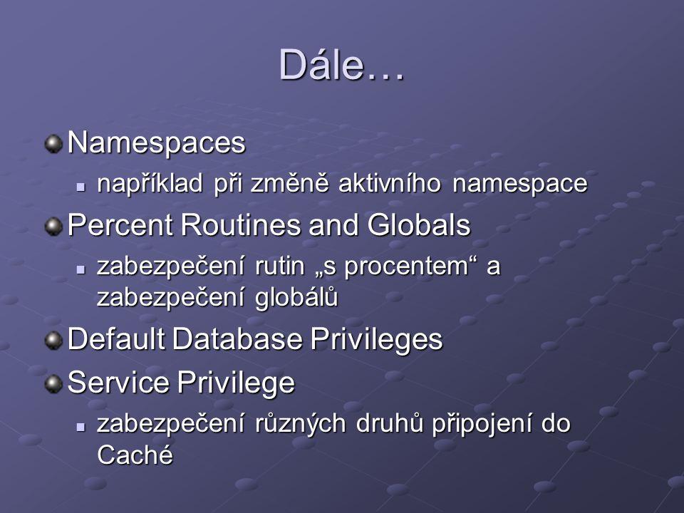 """Dále… Namespaces například při změně aktivního namespace například při změně aktivního namespace Percent Routines and Globals zabezpečení rutin """"s pro"""