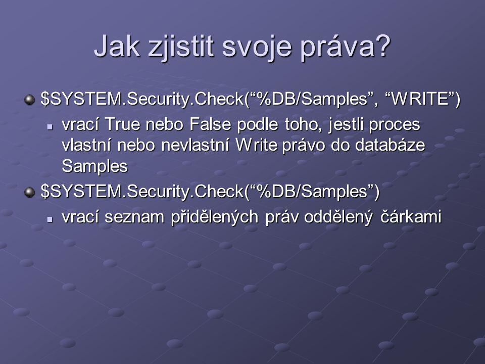 """Jak zjistit svoje práva? $SYSTEM.Security.Check(""""%DB/Samples"""", """"WRITE"""") vrací True nebo False podle toho, jestli proces vlastní nebo nevlastní Write p"""