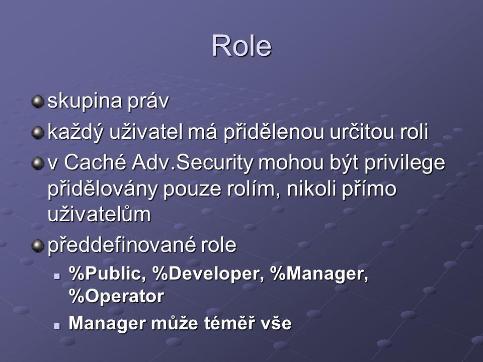 Role skupina práv každý uživatel má přidělenou určitou roli v Caché Adv.Security mohou být privilege přidělovány pouze rolím, nikoli přímo uživatelům