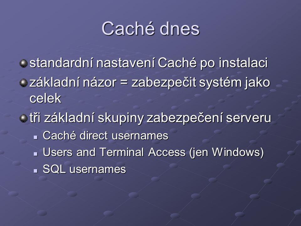 Caché direct usernames uživatelé, kteří mohou používat grafické utility, připojení z VB a Javy (objektový přístup) Caché Control Panel seznam uživatelů seznam uživatelů jméno + heslo case sensitive jméno + heslo case sensitive aktivace kontrolování!!.