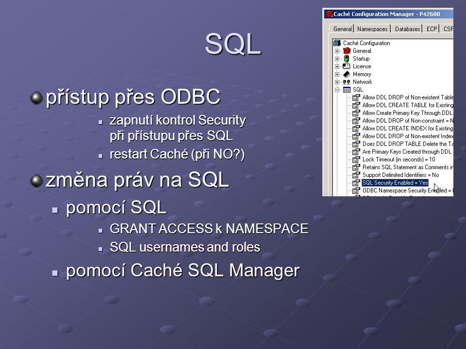SQL přístup přes ODBC zapnutí kontrol Security při přístupu přes SQL zapnutí kontrol Security při přístupu přes SQL restart Caché (při NO?) restart Ca