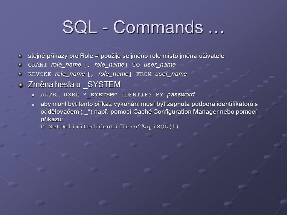 SQL - Commands … stejné příkazy pro Role = použije se jméno role místo jména uživatele GRANT role_name [, role_name ] TO user_name REVOKE role_name [,