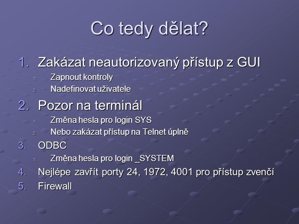 Co tedy dělat? 1.Zakázat neautorizovaný přístup z GUI 1. Zapnout kontroly 2. Nadefinovat uživatele 2.Pozor na terminál 1. Změna hesla pro login SYS 2.