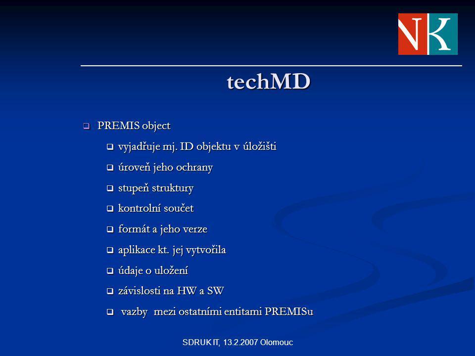 SDRUK IT, 13.2.2007 Olomouc techMD  PREMIS object  vyjadřuje mj.