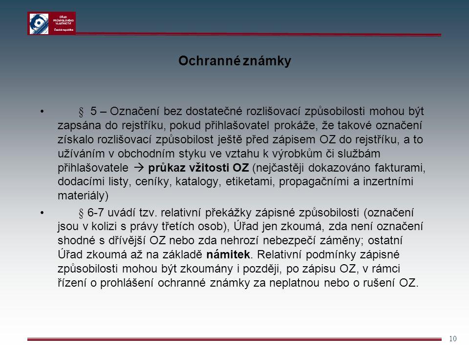ÚŘAD PRŮMYSLOVÉHO VLASTNICTVÍ Česká republika 10 Ochranné známky § 5 – Označení bez dostatečné rozlišovací způsobilosti mohou být zapsána do rejstříku